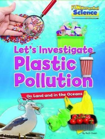 Plastic Pollution on Land and in the Oceans: Let's Investigate - Ruth Owen
