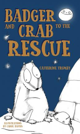 Badger and Crab to the Rescue - Catherine Trimby