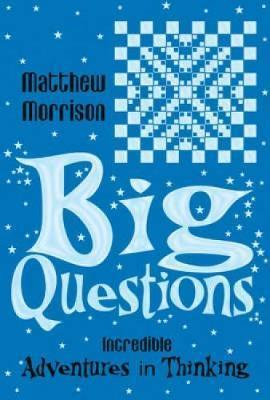 Big Questions: Incredible Adventures in Thinking - Matthew Morrison