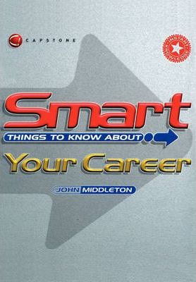 Smart Things to Know About: Your Career - John Middleton