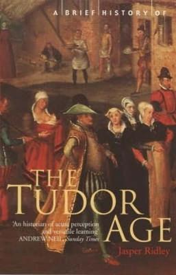 A Brief History of the Tudor Age - Jasper Ridley
