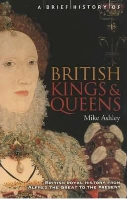 A Brief History of British Kings & Queens - Mike Ashley