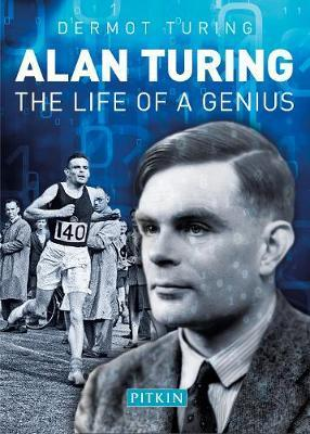 Alan Turing: The Life of a Genius - Dermot Turing