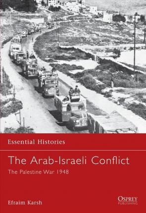 The Arab-Israeli Conflict: The Palestine War 1948 - Efraim Karsh