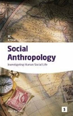 Social Anthropology: Investigating Human Social Life - Alan Barnard