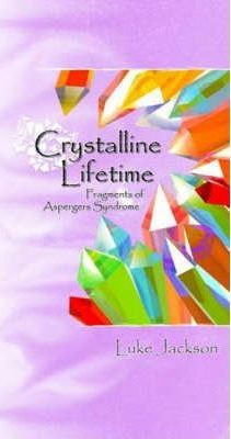 Crystalline Lifetime: Fragments of Asperger Syndrome - Luke Jackson