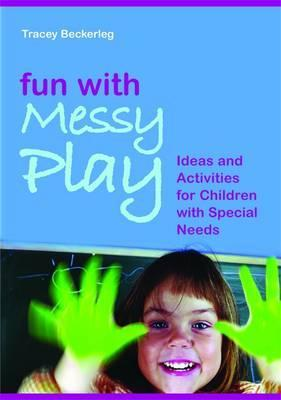 Fun with Messy Play: Ideas and Activities for Children with Special Needs - Tracey Beckerleg
