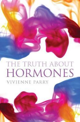 The Truth About Hormones - Vivienne Parry