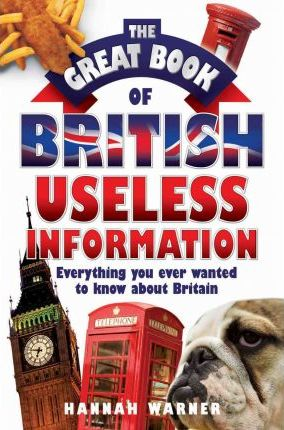 The Great Book of British Useless Information - Hannah Warner