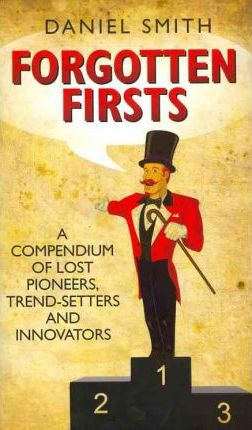 Forgotten Firsts: A Compendium of Lost Pioneers