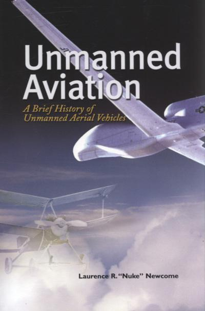 A Brief History of Unmanned Aviation - Laurence R. Newcome
