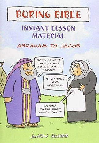 Boring Bible Instant Lesson Material: Abraham to Jacob - Andy Robb