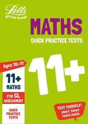 11+ Maths Quick Practice Tests Age 10-11 for the GL Assessment tests (Letts 11+ Success) - Letts 11+