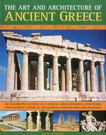 Art & Architecture of Ancient Greece - Nigel Rodgers