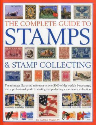 Complete Guide to Stamps and Stamp Collecting - James A. Mackay