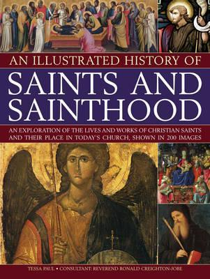 Illustrated History of Saints & Sainthood - Tessa Paul