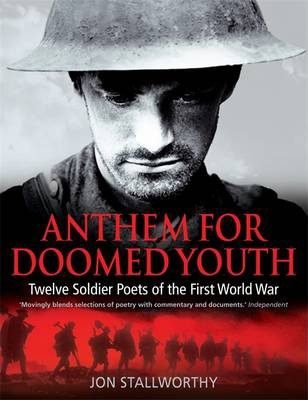 Anthem for Doomed Youth: Twelve Soldier Poets of the First World War - Jon Stallworthy