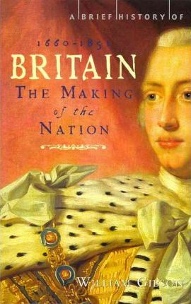 A Brief History of Britain 1660 - 1851: Volume 3 - William Gibson