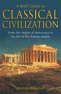 A Brief Guide to Classical Civilization - Dr. Stephen P. Kershaw