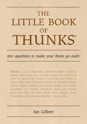 The Little Book of Thunks: 260 Questions to Make Your Brain Go Ouch! - Ian Gilbert