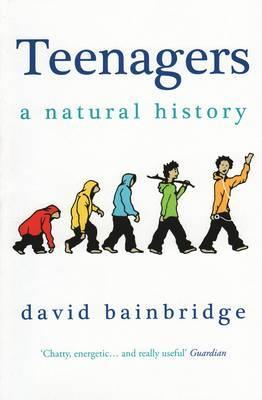 Teenagers: A Natural History - David Bainbridge
