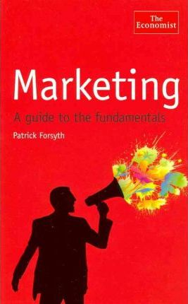 The Economist: Marketing: A Guide to the Fundamentals - Patrick Forsyth