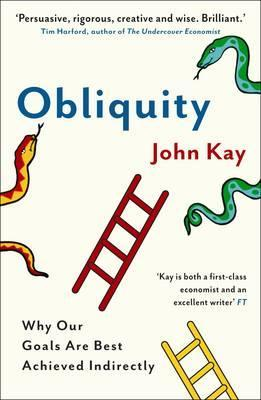 Obliquity: Why our goals are best achieved indirectly - John Kay
