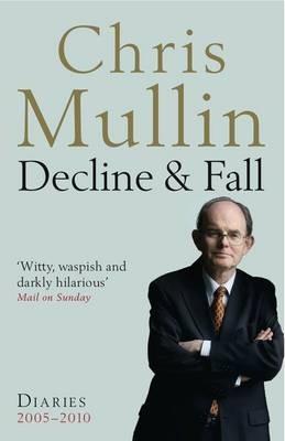 Decline & Fall: Diaries 2005-2010 - Chris Mullin