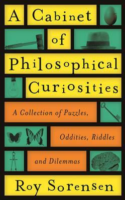 A Cabinet of Philosophical Curiosities: A Collection of Puzzles