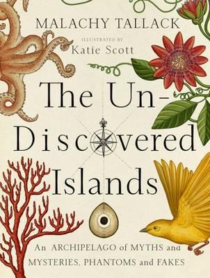 Un-Discovered Islands: An Archipelago of Myths and Mysteries