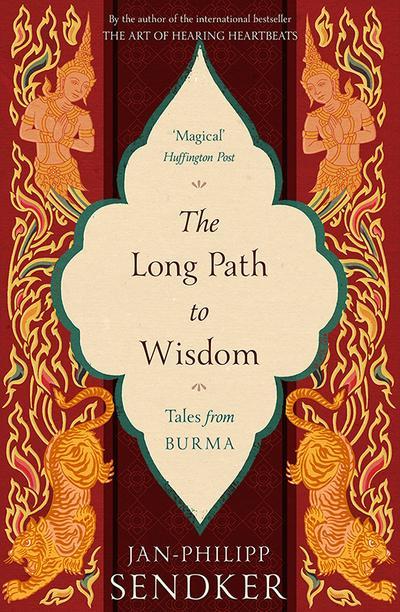 The Long Path to Wisdom: Tales From Burma - Jan-Philipp Sendker