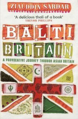 Balti Britain: A Provocative Journey Through Asian Britain - Ziauddin Sardar