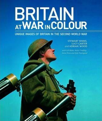 Britain at War in Colour - Stewart Binns