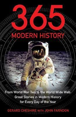 365 - Modern History: From World War Two to the World Wide Web: Great Stories from Modern History for Every Day of the Year - Gerard Cheshire