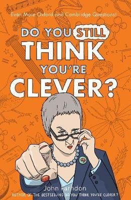 Do You Still Think You're Clever?: Even More Oxford and Cambridge Questions! - John Farndon