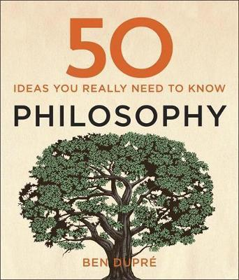 50 Philosophy Ideas You Really Need to Know - Ben Dupre