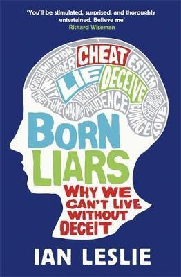 Born Liars: Why We Can't Live Without Deceit - Ian Leslie