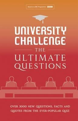 University Challenge: The Ultimate Questions: Over 3000 brand-new quiz questions from the hit BBC TV show - Steve Tribe