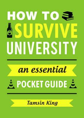 How to Survive University: An Essential Pocket Guide - Tamsin King