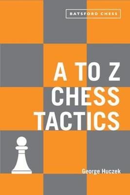 A to Z Chess Tactics: Every chess move explained - George Huczek