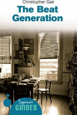 The Beat Generation: A Beginner's Guide - Christopher Gair