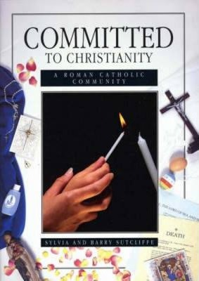 Committed to Christianity: Roman Catholic Community - Sylvia Sutcliffe