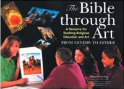 The Bible Through Art: A Resource for Teaching Religious Education and Art: From Genesis to Esther - Margaret Cooling