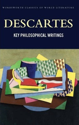 Key Philosophical Writings - Rene Descartes
