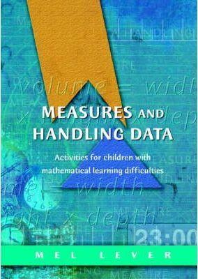 Measures and Handling Data: Activities for Children with Mathematical Learning Difficulties - Mel Lever