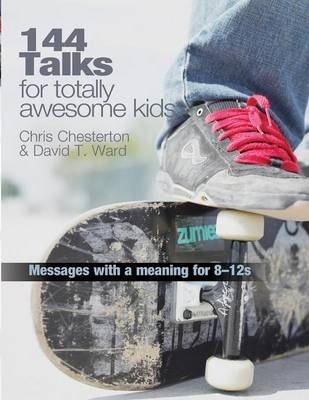 144 Talks for Totally Awesome Kids: Presentations with a Purpose for 8-12 Year Olds - Chris Chesterton