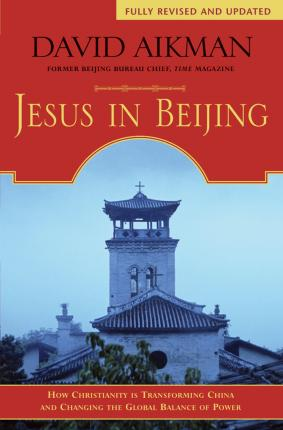 Jesus in Beijing: How Christianity is Transforming China and Changing the Global Balance o - David Aikman