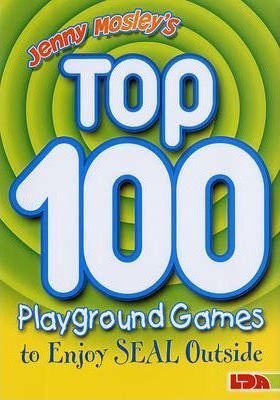 Jenny Mosley's Top 100 Playground Games to Enjoy Seal Outside - Jenny Mosley