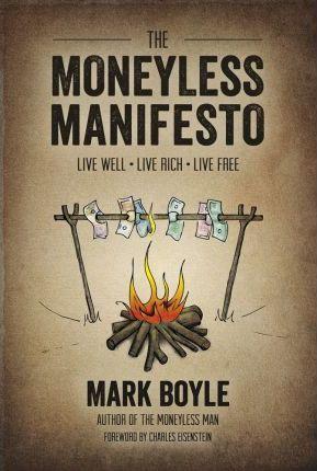 The Moneyless Manifesto: Live Well
