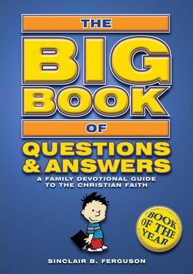 Big Book of Questions & Answers: A Family Devotional Guide to the Christian Faith - Sinclair B. Ferguson